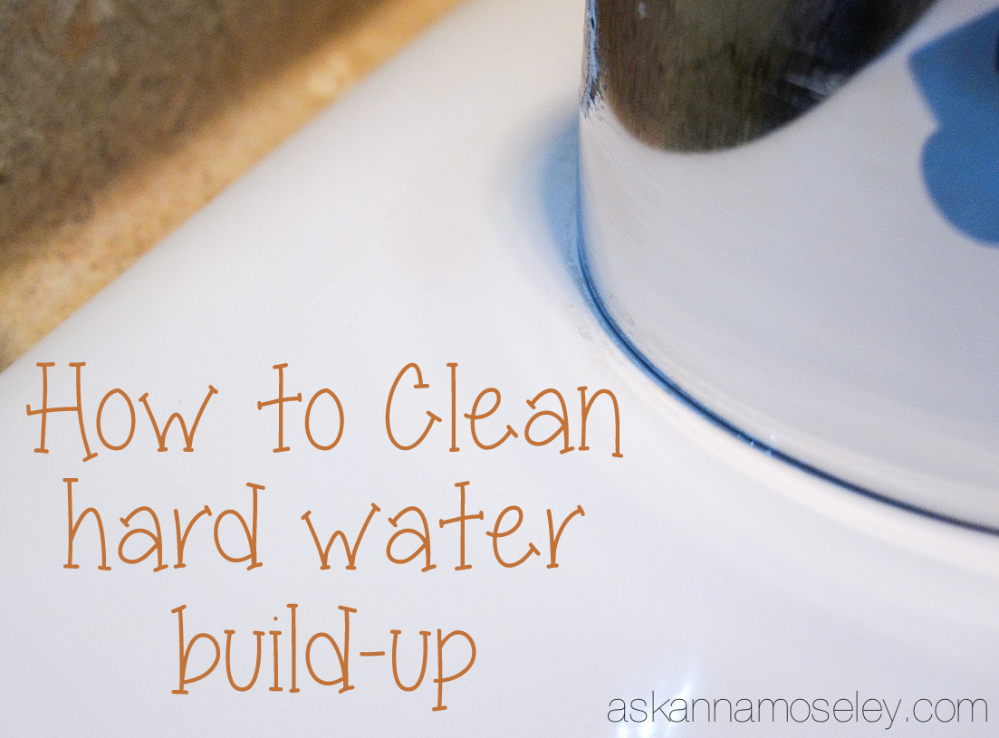 How to Clean Hard Water Buildup - Ask Anna