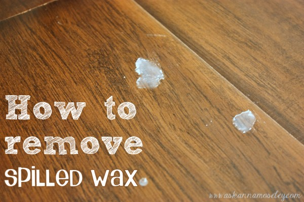 How To Remove Spilled Wax Ask Anna