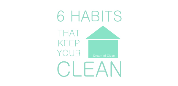 6 Habits That Keep Your Home Clean