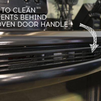 How to Clean the Vents Behind the Oven Door Handle