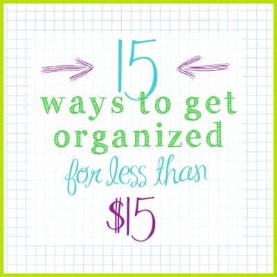 New Series – 15 ways to Organize for under $15!