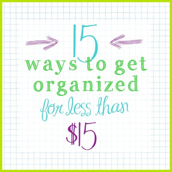 15 Ways to get organized for under $15