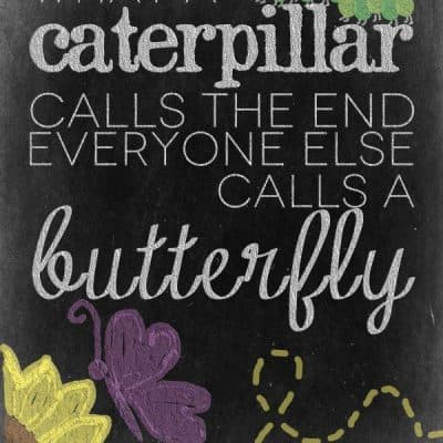"""…Everyone Else Calls a Butterfly"" FREE Printable Quote"