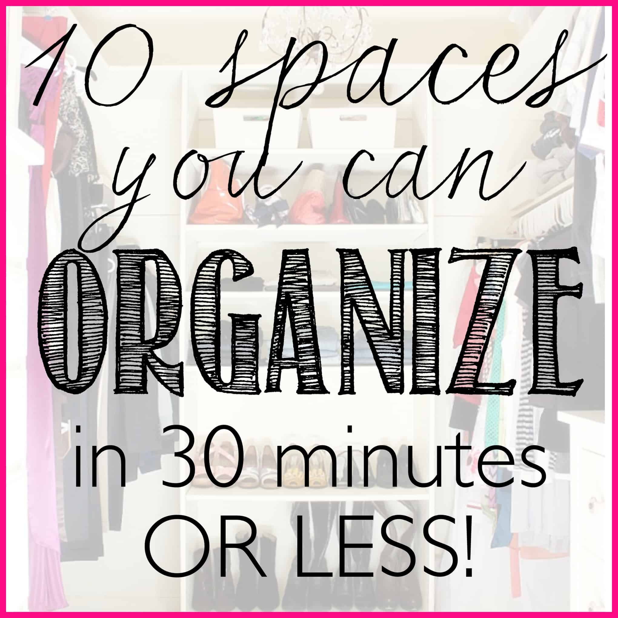 10 Spaces You Can Organize In 30 Minutes Or Less Ask Anna