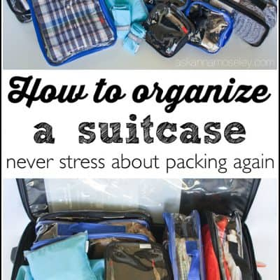 How to Organize a Suitcase and take the Stress out of Traveling