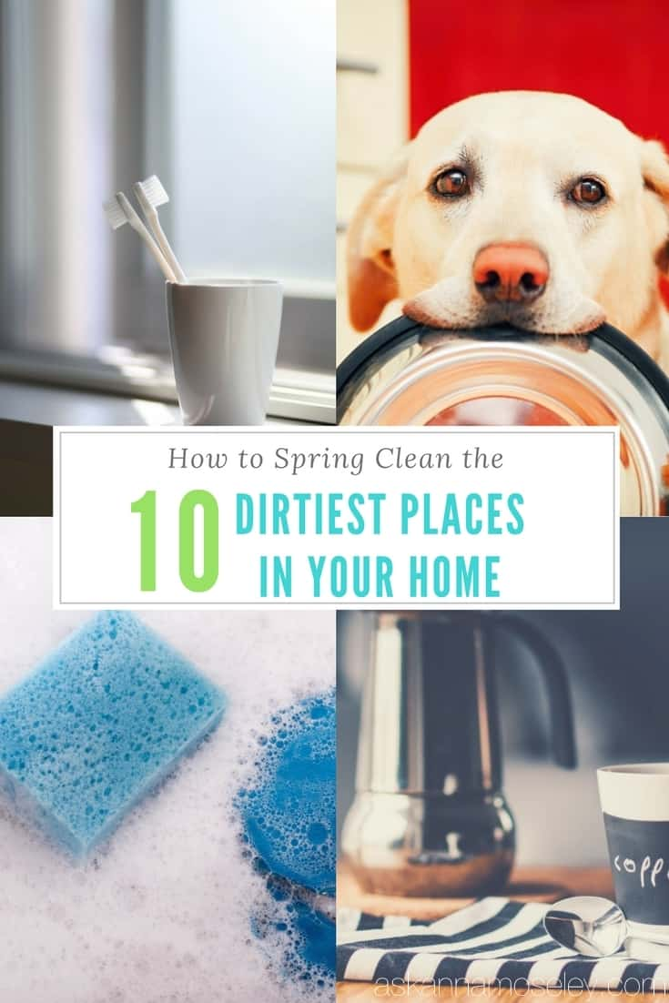 Join us for a 3-part series on how to spring clean the 10 dirtiest places in your home. They are all easy to clean but you'll be shocked at what is and is not on the list! | Ask Anna